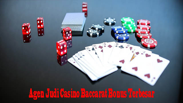 Agen Judi Casino Baccarat Bonus Terbesar