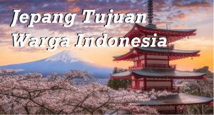Jepang Tujuan Warga Indonesia