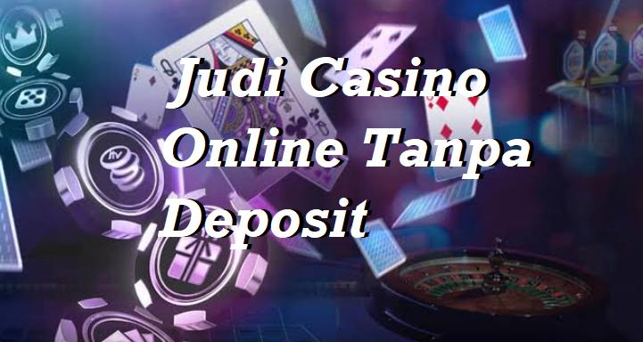 Judi Casino Online Tanpa Deposit