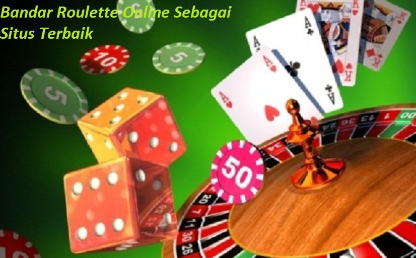 Bandar Roulette Online Sebagai Situs Terbaik