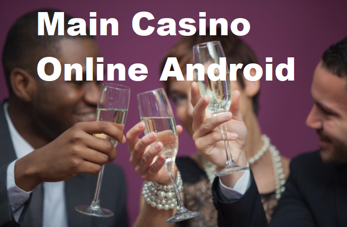 Main Casino Online Android