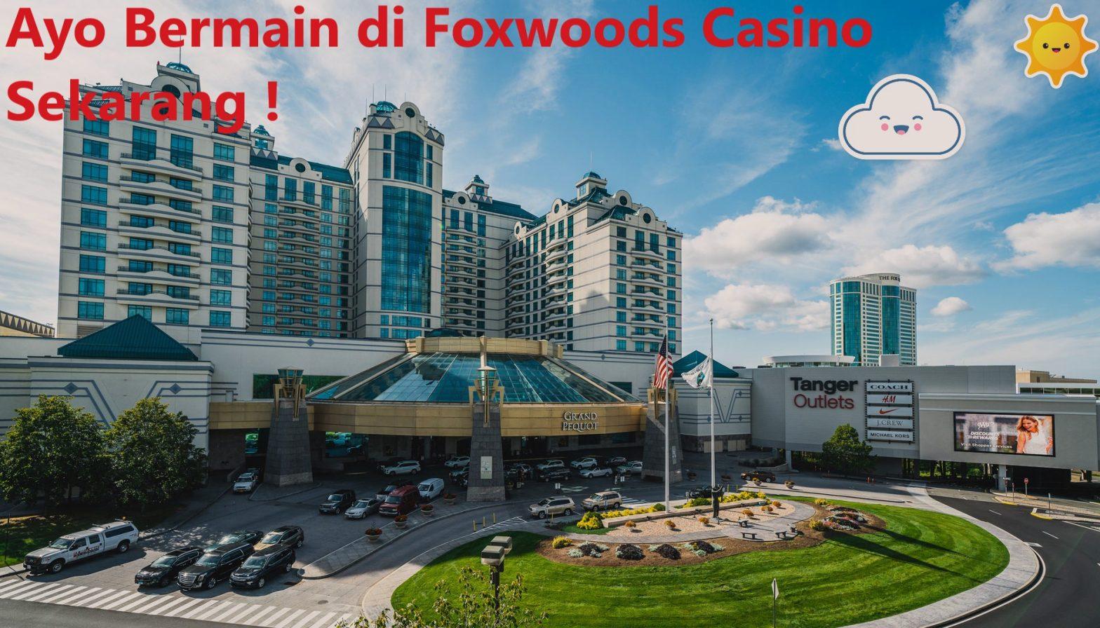 Ayo Bermain di Foxwoods Casino Sekarang