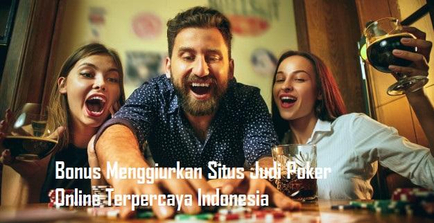 Bonus Menggiurkan Situs Judi Poker Online Terpercaya Indonesia