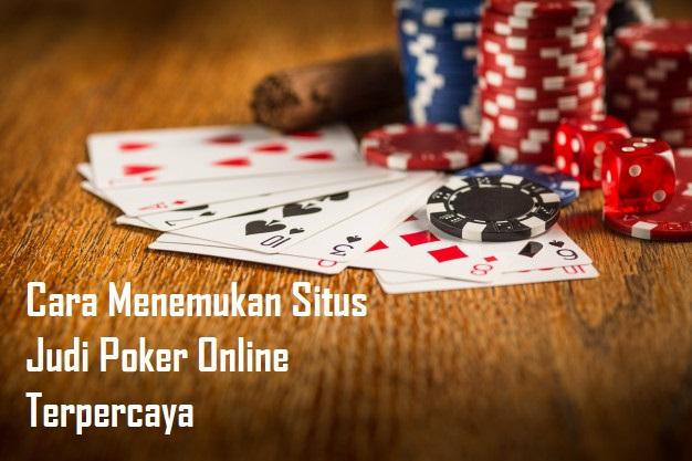 Cara Menemukan Situs Judi Poker Online Terpercaya