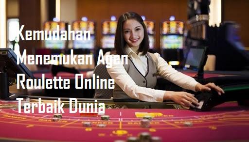 Kemudahan Menemukan Agen Roulette Online Terbaik Dunia