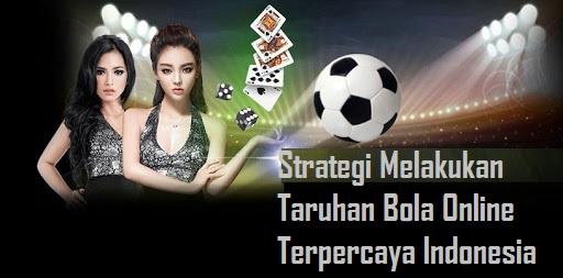Strategi Melakukan Taruhan Bola Online Terpercaya Indonesia