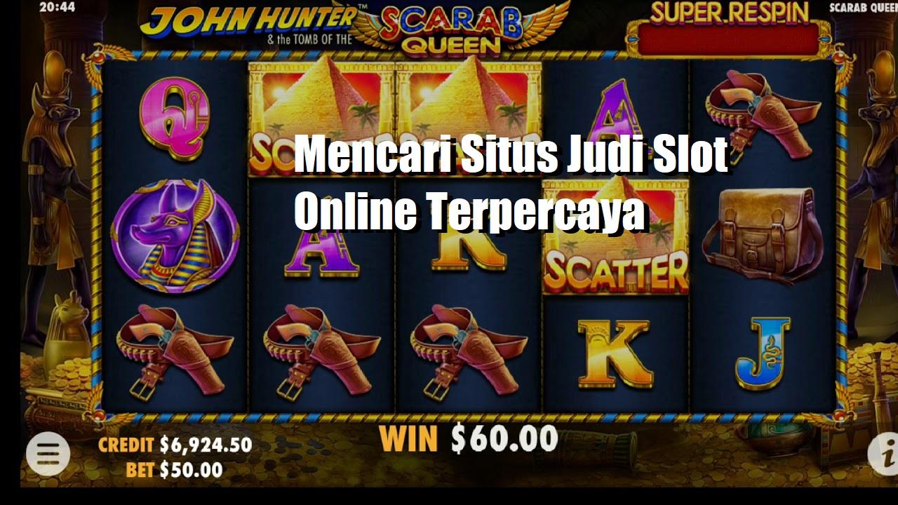Mencari Situs Judi Slot Online Terpercaya